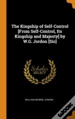 The Kingship Of Self-Control (From Self-Control, Its Kingship And Majesty) By W.G. Jordon (Sic)