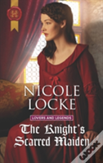 The Knight'S Scarred Maiden (Lovers And Legends, Book 5)