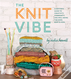 Wook.pt - The Knit Vibe: A Knitter S Guide To Creativity, Community, And Well-Being For Mind, Body & Soul