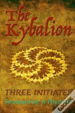 The Kybalion: Foreword By: A Physicist