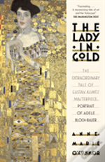 The Lady In Gold : The Extraordinary Tale Of Gustav Klimt'S Masterpiece, Portrait Of Adele Bloch-Bauer