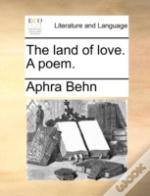 The Land Of Love. A Poem.