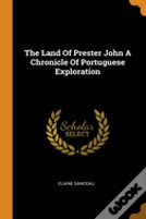 The Land Of Prester John A Chronicle Of Portuguese Exploration