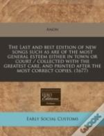 The Last And Best Edition Of New Songs Such As Are Of The Most General Esteem Either In Town Or Court / Collected With The Greatest Care, And Printed