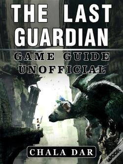 Wook.pt - The Last Guardian Game Guide Unofficial