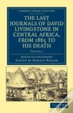 The Last Journals Of David Livingstone In Central Africa, From 1865 To His Death