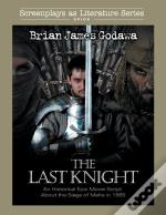 The Last Knight: An Historical Epic Movi