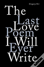 The Last Love Poem I Will Ever Write - Poems