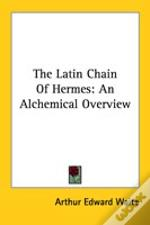 The Latin Chain Of Hermes: An Alchemical Overview