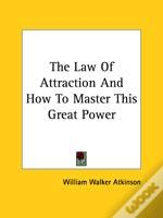 The Law Of Attraction And How To Master This Great Power
