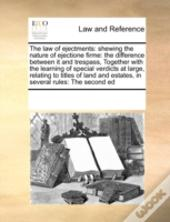 The Law Of Ejectments: Shewing The Nature Of Ejectione Firme: The Difference Between It And Trespass,  Together With The Learning Of Special Verdicts