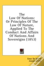 The Law Of Nations: Or Principles Of The
