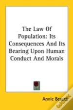 The Law Of Population: Its Consequences And Its Bearing Upon Human Conduct And Morals