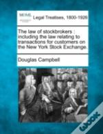 The Law Of Stockbrokers : Including The Law Relating To Transactions For Customers On The New York Stock Exchange.