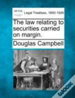 The Law Relating To Securities Carried On Margin.