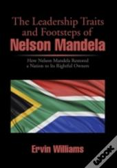 The Leadership Traits And Footsteps Of Nelson Mandela