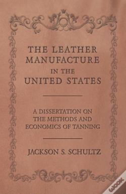 Wook.pt - The Leather Manufacture In The United States - A Dissertation On The Methods And Economics Of Tanning