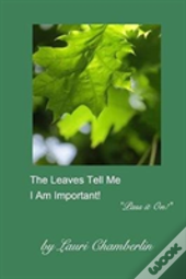 The Leaves Tell Me I Am Important!