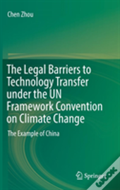 The Legal Barriers To Technology Transfer Under The Un Framework Convention On Climate Change