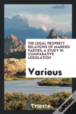 The Legal Property Relations Of Married Parties; A Study In Comparative Legislation
