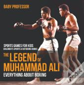 The Legend Of Muhammad Ali : Everything About Boxing - Sports Games For Kids | Children'S Sports & Outdoors Books