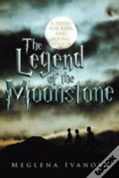 The Legend Of The Moonstone: A Series For Kids And Young Adults