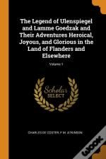 The Legend Of Ulenspiegel And Lamme Goedzak And Their Adventures Heroical, Joyous, And Glorious In The Land Of Flanders And Elsewhere; Volume 1