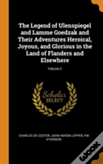 The Legend Of Ulenspiegel And Lamme Goedzak And Their Adventures Heroical, Joyous, And Glorious In The Land Of Flanders And Elsewhere; Volume 2