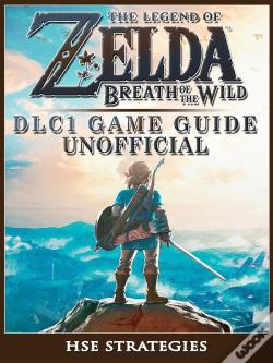Wook.pt - The Legend Of Zelda Breath Of The Wild Dlc 1 Game Guide Unofficial