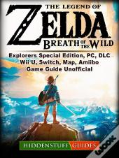 The Legend Of Zelda Breath Of The Wild, Explorers Special Edition, Pc, Dlc, Wii U, Switch, Map, Amiibo, Game Guide Unofficial