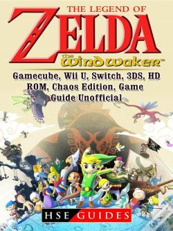 Wook.pt - The Legend Of Zelda The Wind Waker, Gamecube, Wii U, Switch, 3ds, Hd, Rom, Chaos Edition, Game Guide Unofficial
