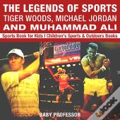The Legends Of Sports: Tiger Woods, Michael Jordan And Muhammad Ali - Sports Book For Kids | Children'S Sports & Outdoors Books