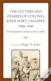 The Letters And Diaries Of Colonel John Hart Caughey, 19441945