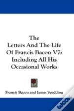 The Letters And The Life Of Francis Baco