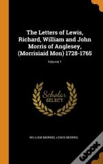 The Letters Of Lewis, Richard, William And John Morris Of Anglesey, (Morrisiaid Mon) 1728-1765; Volume 1