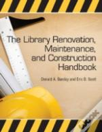 The Library Renovation, Maintenance And Construction Handbook