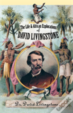 The Life And African Explorations Of David Livingstone