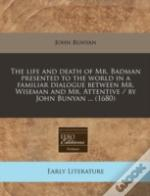 The Life And Death Of Mr. Badman Presented To The World In A Familiar Dialogue Between Mr. Wiseman And Mr. Attentive / By John Bunyan ... (1680)