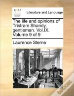 The Life And Opinions Of Tristram Shandy, Gentleman. Vol.Ix.  Volume 9 Of 9