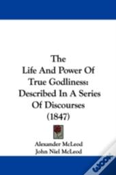 The Life And Power Of True Godliness: De