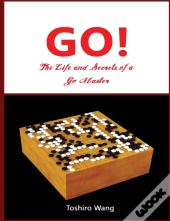 The Life And Secrets Of A Go Master