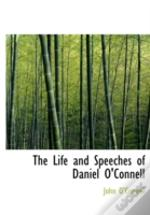 The Life And Speeches Of Daniel O'Connel
