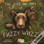 The Life And Times Of Fuzzy Wuzzy