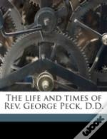 The Life And Times Of Rev. George Peck,