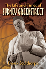 The Life And Times Of Sydney Greenstreet