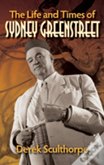 The Life And Times Of Sydney Greenstreet (Hardback)