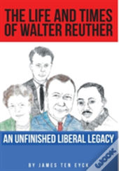 The Life And Times Of Walter Reuther