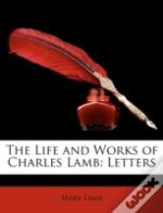 The Life And Works Of Charles Lamb: Lett