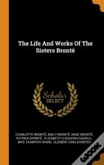 The Life And Works Of The Sisters Bront
