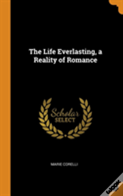Wook.pt - The Life Everlasting, A Reality Of Romance